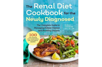 Renal Diet Cookbook for the Newly Diagnosed - The Complete Guide to Managing Kidney Disease and Avoiding Dialysis