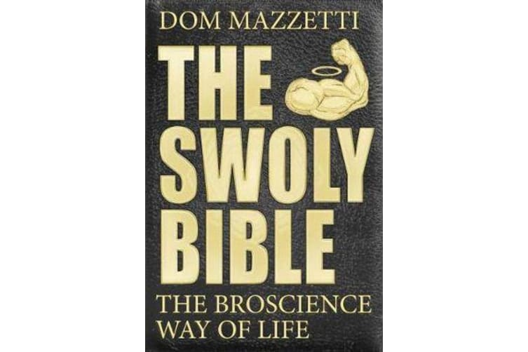The Swoly Bible - The BroScience Way of Life
