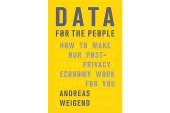 Data for the People - How to Make Our Post-Privacy Economy Work for You