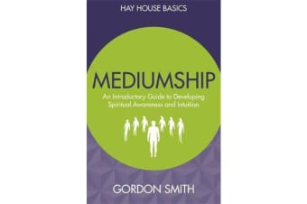 Mediumship - An Introductory Guide to Developing Spiritual Awareness and Intuition