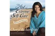 The Art of Extreme Self-care - Transform Your Life One Month at a Time