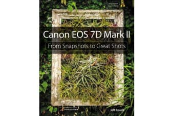 Canon EOS 7D Mark II - From Snapshots to Great Shots