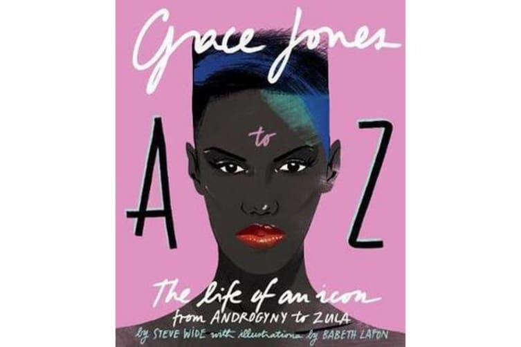 Grace Jones A to Z - The life of an icon - from Androgyny to Zula