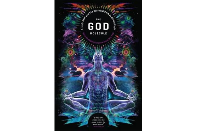 The God Molecule - 50-MeO-DMT and the Spiritual Path to Divine Light