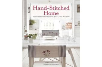 Hand-Stitched Home - Embroidered Inspirations, Ideas, and Projects