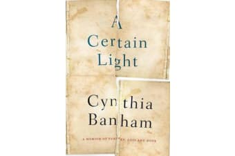 A Certain Light - A Memoir of Family, Loss and Hope