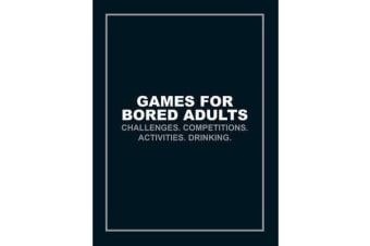 Games for Bored Adults - Challenges. Competitions. Activities. Drinking.