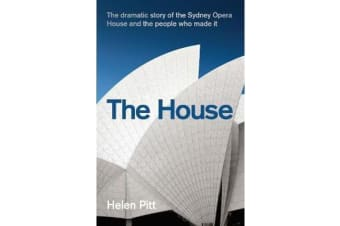 The House - The dramatic story of the Sydney Opera House and the people who made it