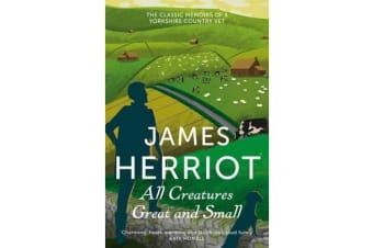 All Creatures Great and Small - The Classic Memoirs of a Yorkshire Country Vet