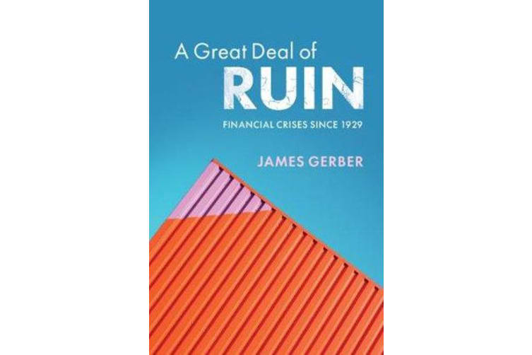 A Great Deal of Ruin - Financial Crises since 1929