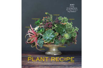 Plant Recipe Book - 100 Living Arrangements for Any Home in Any Season
