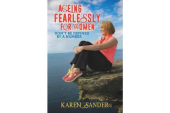 Ageing Fearlessly for Women - Don'T be Defined by a Number