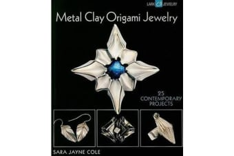Metal Clay Origami Jewelry - 25 Contemporary Projects