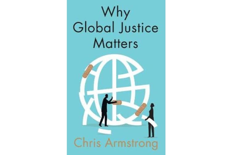Why Global Justice Matters - Moral Progress in a Divided World