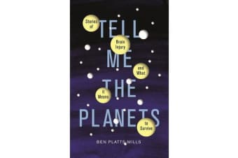 Tell Me the Planets - Stories of Brain Injury and What It Means to Survive