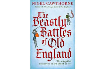 The Beastly Battles Of Old England - The misguided manoeuvres of the British at war