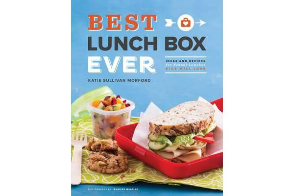 Best Lunch Box Ever - Ideas and Recipes for School Lunches Will Kids Love