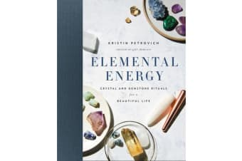Elemental Energy - Crystal and Gemstone Rituals for a Beautiful Life