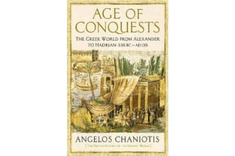 Age of Conquests - The Greek World from Alexander to Hadrian (336 BC - AD 138)