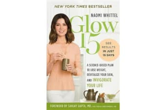Glow15 - A Science Based Plan to Lose Weight, Rejuvinate Your Skin and Invigorate Your Life