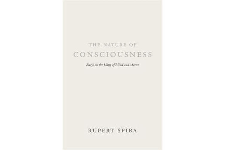 The Nature of Consciousness - Essays on the Unity of Mind and Matter