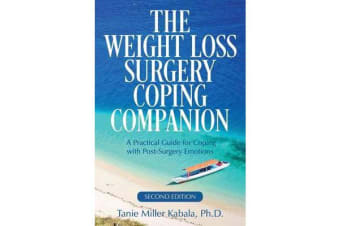 The Weight Loss Surgery Coping Companion - A Practical Guide for Coping with Post-Surgery Emotions