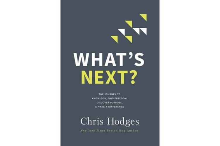 What's Next? - The Journey to Know God, Find Freedom, Discover Purpose, and Make a Difference