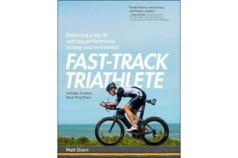 Fast-Track Triathlete - Balancing a Big Life with Big Performance in Long-Course Triathlon