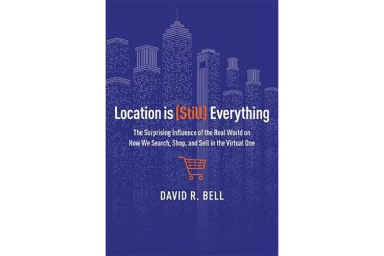 Location Is (Still) Everything - The Surprising Influence of the Real World on How We Search, Shop, and Sell in the Virtual One