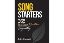 Song Starters - 365 Lyric, Melody, & Chord Ideas to Kickstart Your Songwriting