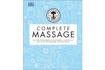 Neal's Yard Remedies Complete Massage - All the Techniques, Disciplines, and Skills you need to Massage for Wellness