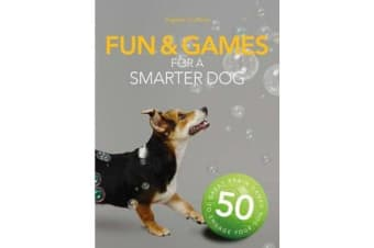 Fun & Games for a Smarter Dog - 50 Great Brain Games to Engage Your Dog