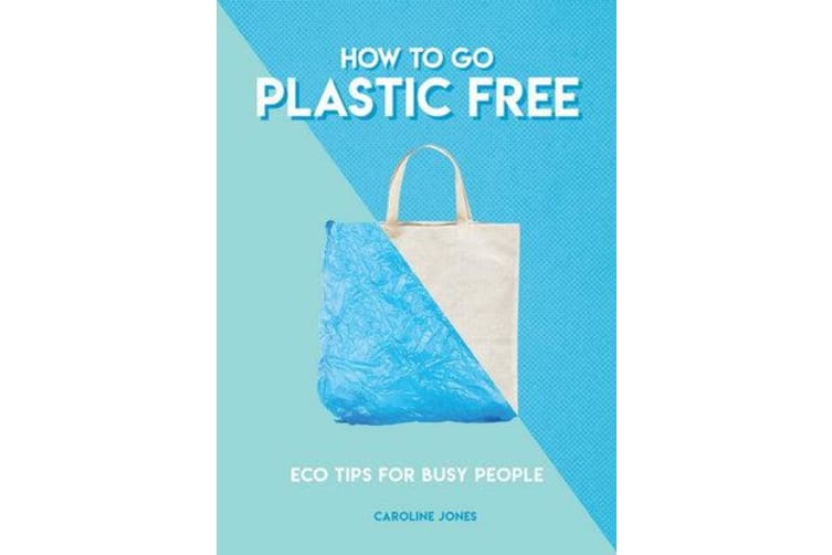 How to Go Plastic Free - Eco Tips for Busy People