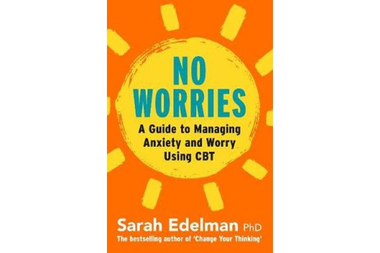 No Worries - A Guide to Releasing Anxiety and Worry Using CBT
