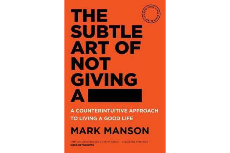 The Subtle Art of Not Giving a - - A Counterintuitive Approach to Living a Good Life