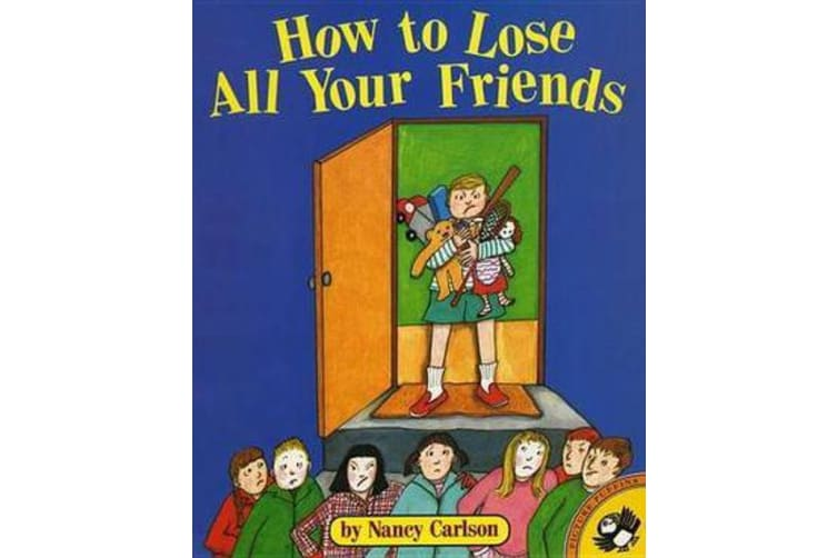 How to Lose All Your Friends