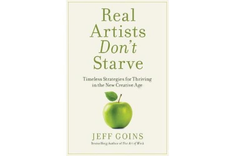 Real Artists Don't Starve - Timeless Strategies for Thriving in the New Creative Age