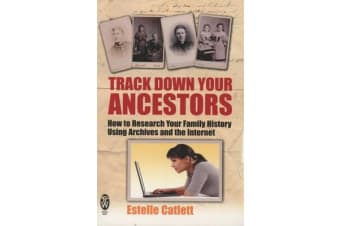 Track Down Your Ancestors - How to Research Your Family History Using Archives and the Internet