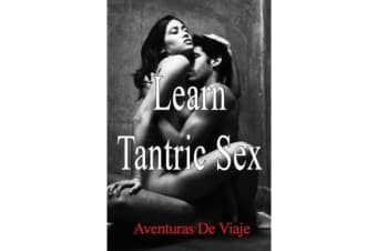 Learn Tantric Sex - Using Tantra to Increase Sexual Pleasure