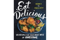 Eat Delicious - 125 Recipes for Your Daily Dose of Awesome