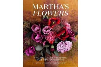 Martha's Flowers - A Practical Guide to Growing, Gathering, and Enjoying