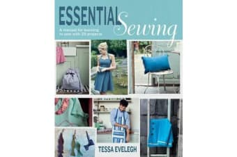 Essential Sewing - A Manual for Learning to Sew with 25 Projects