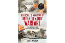 Churchill's Ministry of Ungentlemanly Warfare - The Mavericks who Plotted Hitler's Defeat