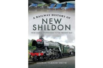 A Railway History of New Shildon - From George Stephenson to the Present Day