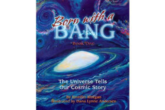 Born with a Bang - Book One: the Universe Tells Our Cosmic Story