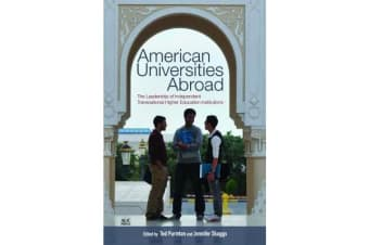 American Universities Abroad - The Leadership of Independent Transnational Higher Education Institutions