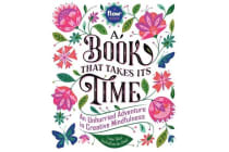 Book That Takes Its Time, A - An Unhurried Adventure in Creative Mindfulness