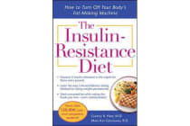 The Insulin-Resistance Diet--Revised and Updated - How to Turn Off Your Body's Fat-Making Machine
