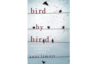 Bird By Bird - Some Instructions on Writing and Life