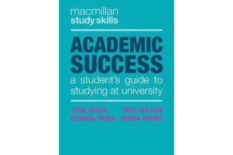 Academic Success - A Student's Guide to Studying at University